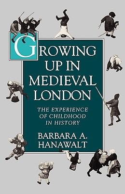 Growing Up in Medieval London By Hanawalt, Barbara