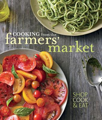 Cooking from the Farmers' Market By Liano, Jodi/ Deserio, Tasha/ Maiser, Jennifer